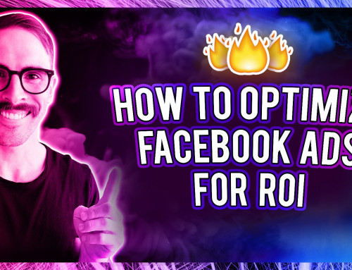 HOW TO OPTIMISE FACEBOOK ADS FOR ROI